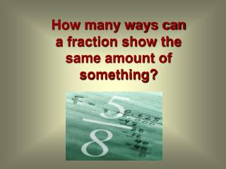 How many ways can a fraction show the same amount of something?