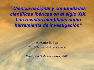 Antonio E. Ten CSIC-Universidad de Valencia Evora, 18-19 de noviembre, 2005