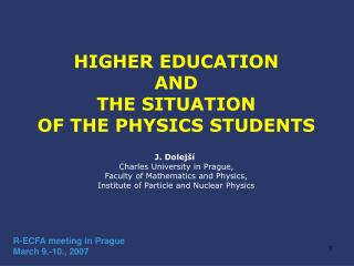HIGHER EDUCATION  AND  THE SITUATION  OF THE PHYSICS STUDENTS J. Dolejší
