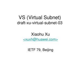 VS (Virtual Subnet) draft-xu-virtual-subnet-03