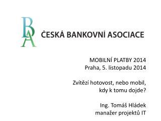 MOBILNÍ PLATBY 2014 Praha, 5. listopadu 2014 Zvítězí hotovost, nebo mobil, kdy k tomu dojde?