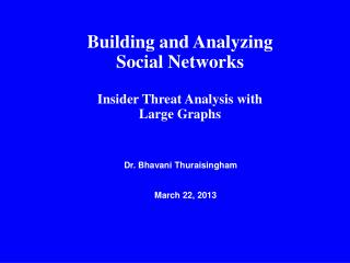 Building and Analyzing Social Networks Insider Threat Analysis with  Large Graphs