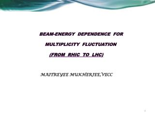 BEAM-ENERGY  DEPENDENCE  FOR                              	     MULTIPLICITY  FLUCTUATION