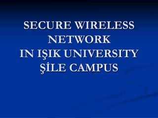 SECURE WIRELESS NETWORK IN I?IK UNIVERSITY ??LE CAMPUS