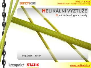 Brno, 14.5.2009 Helikální výztuže – nové technologie a trendy