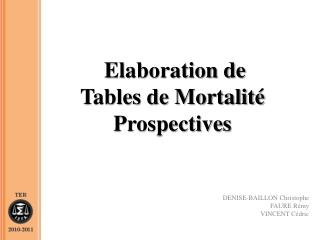 Elaboration de  Tables de Mortalité  Prospectives
