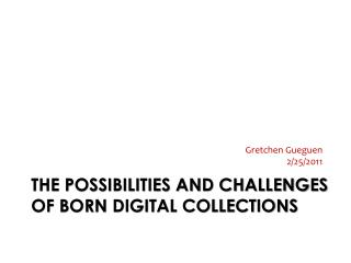 The Possibilities and Challenges of Born Digital Collections
