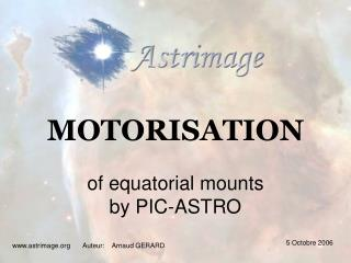 MOTORISATION of equatorial mounts by PIC-ASTRO