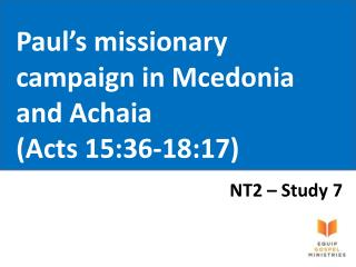 Paul's missionary campaign in Mcedonia and Achaia (Acts 15:36-18:17)