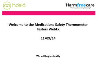 Welcome to the Medications Safety Thermometer Testers WebEx  11/09/14 We will begin shortly