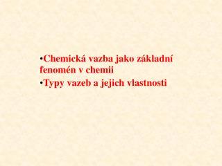 Chemická vazba jako základní fenomén v chemii Typy vazeb a jejich vlastnosti