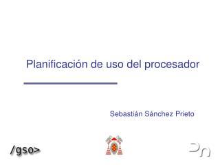 Planificación de uso del procesador