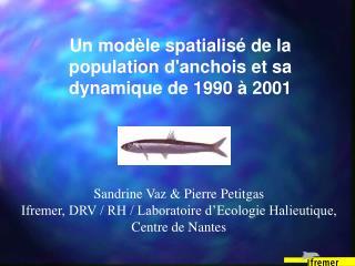 Un modèle spatialisé de la population d'anchois et sa dynamique de 1990 à 2001
