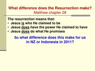 What difference does the Resurrection make? Matthew chapter 28 The resurrection means that: