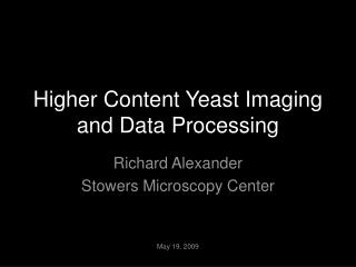 Higher Content Yeast Imaging and Data Processing