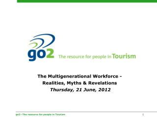 The Multigenerational Workforce - Realities, Myths & Revelations Thursday, 21 June, 2012