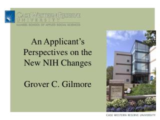 An Applicant's Perspectives on the New NIH Changes Grover C. Gilmore