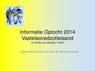 Informatie Optocht 2014  Vastelaovedzottelaand te houden op zaterdag 1 maart