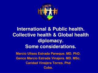 International  Public health.  Collective health  Global health diplomacy.  Some considerations.