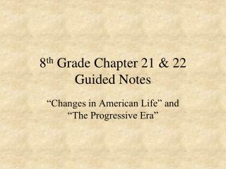 8 th  Grade Chapter 21 & 22 Guided Notes