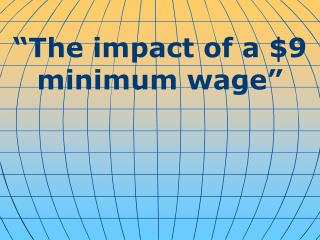 """The impact of a $9 minimum wage"""