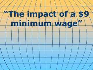 """The impact of a $9 minimum wage"""