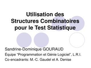 Utilisation des  Structures Combinatoires  pour le Test Statistique