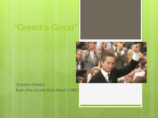 """Greed is Good"""