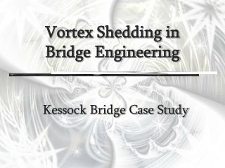 Vortex Shedding in  Bridge Engineering