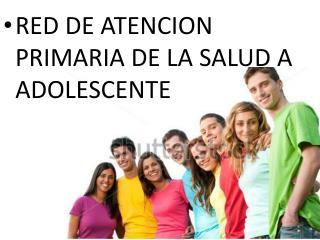 RED DE ATENCION PRIMARIA DE LA SALUD A ADOLESCENTE