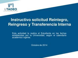 Instructivo solicitud Reintegro, Reingreso y Transferencia Interna