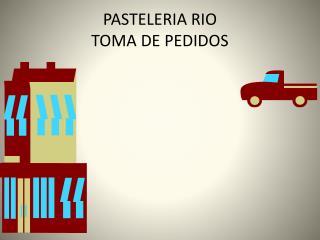 PASTELERIA RIO TOMA DE PEDIDOS