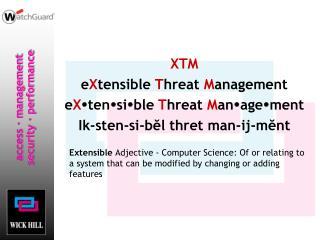 XTM e X tensible  T hreat  M anagement e X � ten � si � ble  T hreat  M an � age � ment