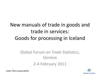 New manuals of trade in goods and trade in services:  Goods for processing in Iceland