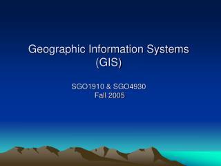 Geographic Information Systems  (GIS) SGO1910 & SGO4930  Fall 2005
