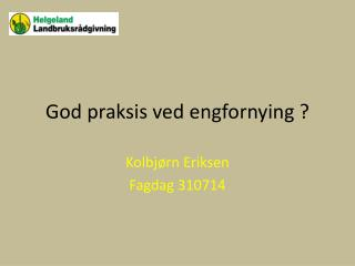 God praksis ved  engfornying  ?
