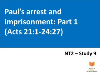 Paul's arrest and imprisonment: Part 1 (Acts 21:1-24:27)