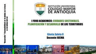 I FORO ACADEMICO:  CIUDADES SOSTENIBLES, PLANIFICACIÓN Y DESARROLLO  DE LOS TERRITORIOS