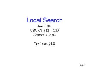 Local Search Jim Little UBC CS 322 – CSP  October 3 ,  2014 Textbook § 4.8