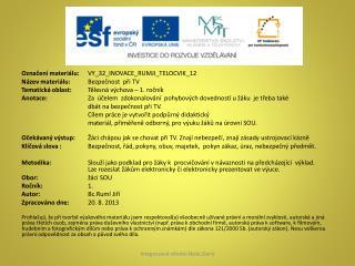 Označení materiálu:  VY_32_INOVACE_RUMJI_TELOCVIK_12 Název materiálu: Bezpečnost  při TV
