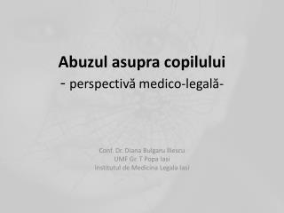 Abuzul asupra copilului  -  perspectiv ?  medico-legal ? -