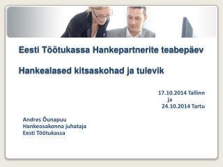 Eesti Töötukassa  Hankepartnerite teabepäev Hankealased kitsaskohad ja tulevik