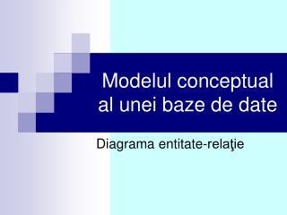 Modelul conceptual al unei baze de date