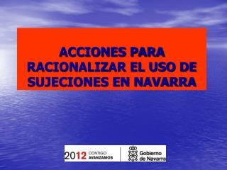 ACCIONES PARA RACIONALIZAR EL USO DE SUJECIONES EN NAVARRA