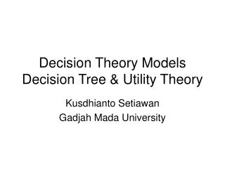 Decision Theory Models Decision Tree & Utility Theory