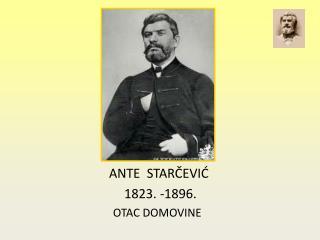 ANTE  STAR?EVI?          1823. -1896.          OTAC DOMOVINE