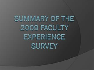 Summary of the 2009 Faculty Experience Survey
