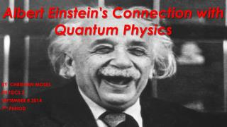 Albert Einstein's Connection with Quantum Physics