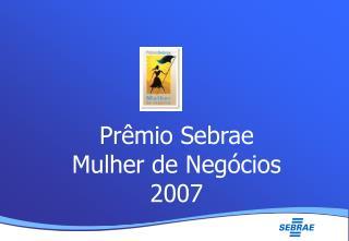 Prêmio Sebrae Mulher de Negócios 2007