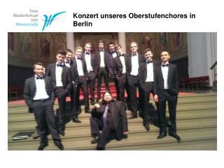 Konzert unseres  Oberstufenchores in Berlin
